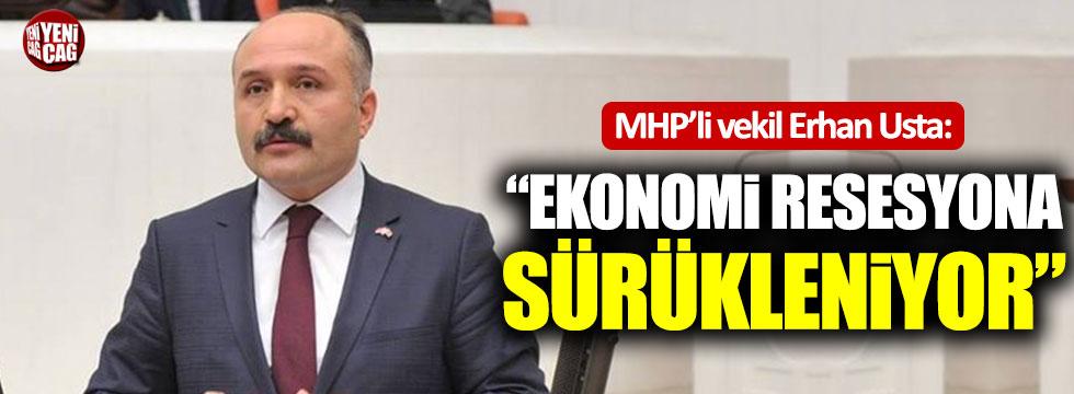 """Erhan Usta: """"Ekonomi resesyona sürükleniyor"""""""
