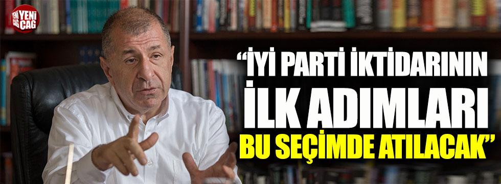 Ümit Özdağ: İYİ Parti iktidarının ilk adımı yerel seçimlerde atılacak