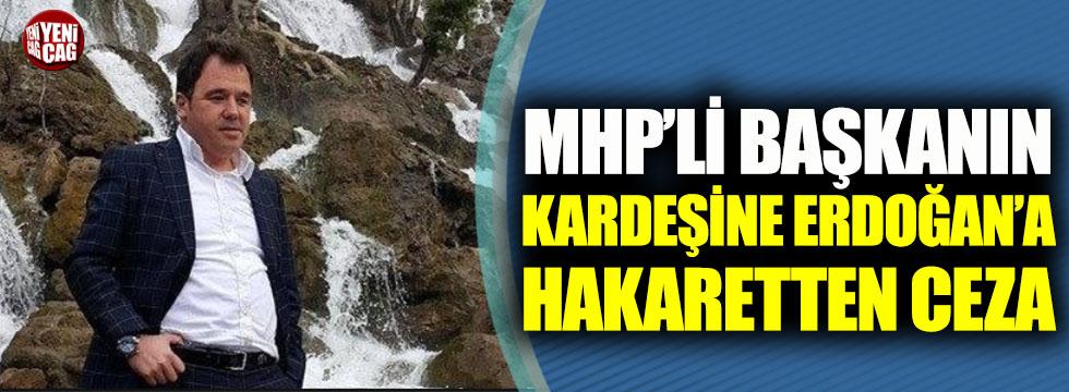 MHP'li başkanın kardeşine Erdoğan'a hakaretten ceza