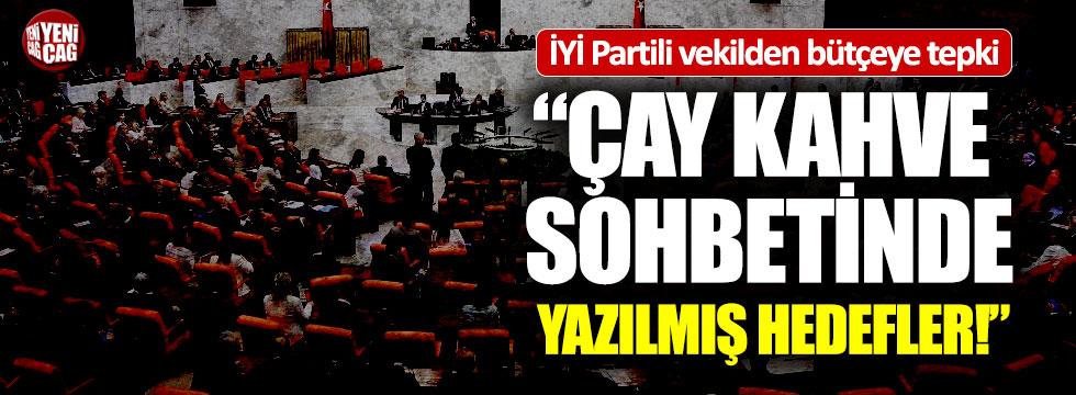"""İYİ Partili Tatlıoğlu'ndan bütçe tepkisi: """"Çay kahve sohbetinde yazılmış"""""""