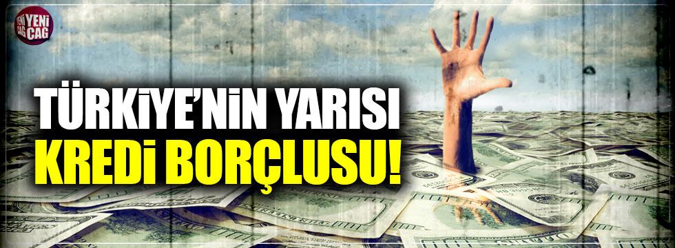 Türkiye'nin yarısı kredi borçlusu!