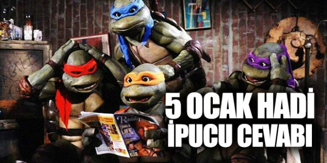 5 Ocak Hadi Ipucu Sorusu Ninja Kaplumbağaların Isimleri Nelerdir
