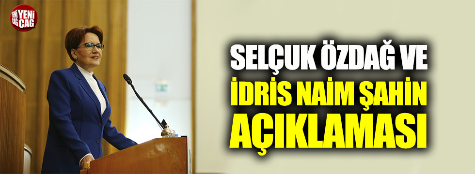 Akşener'den Selçuk Özdağ ve İdris Naim Şahin açıklaması