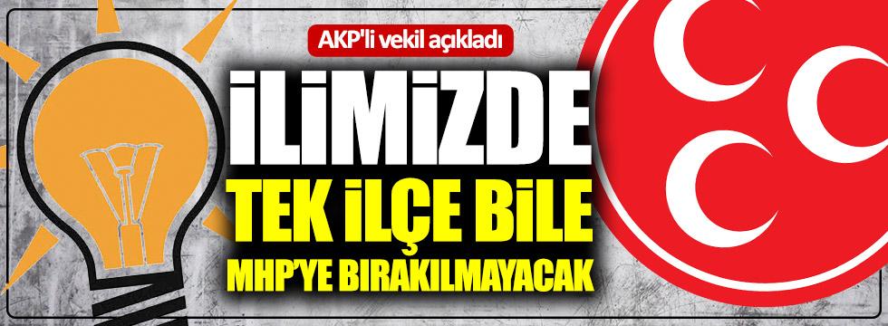 """AKP'li Vekil açıkladı: """"İlimizde tek ilçe bile MHP'ye bırakılmayacak"""""""