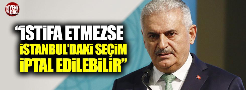 """""""Binali Yıldırım istifa etmezse İstanbul'daki seçim iptal edilebilir"""""""