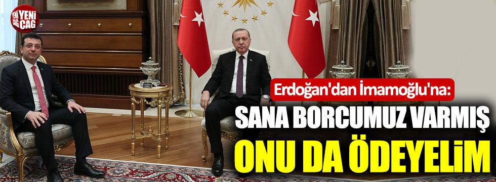 """Erdoğan'dan İmamoğlu'na: """"Sana borcumuz varmış, onu da ödeyelim"""""""