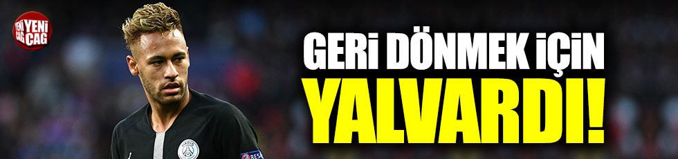 Neymar Barcelona'ya dönmek için yalvardı!