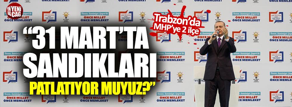 """Erdoğan: """"Sandıkları patlatıyor muyuz?"""""""