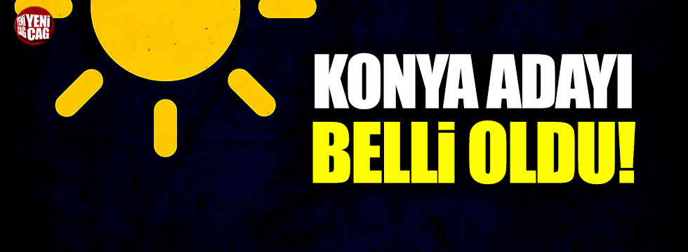İYİ Parti'nin Konya adayı belli oldu!