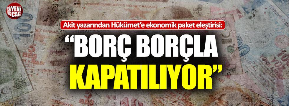 Akit yazarından Hükümet'e ekonomik paket eleştirisi
