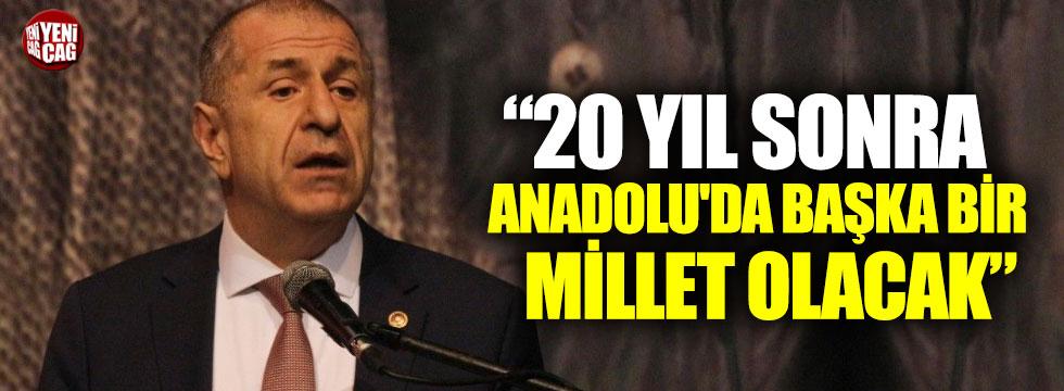 """Ümit Özdağ: """"20 yıl sonra Anadolu'da başka bir millet olacak"""""""