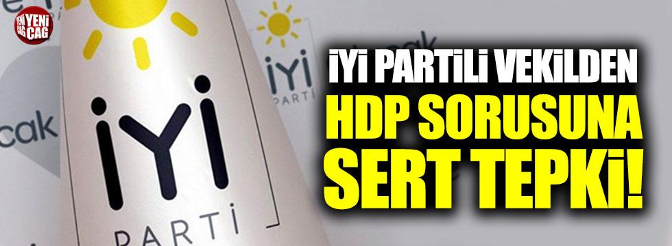 İYİ Partili vekilden HDP sorusuna tepki!