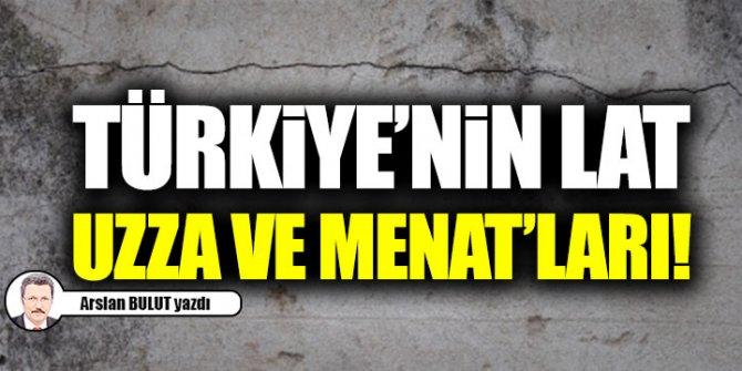 Türkiye'nin Lat, Uzza ve Menat'ları!