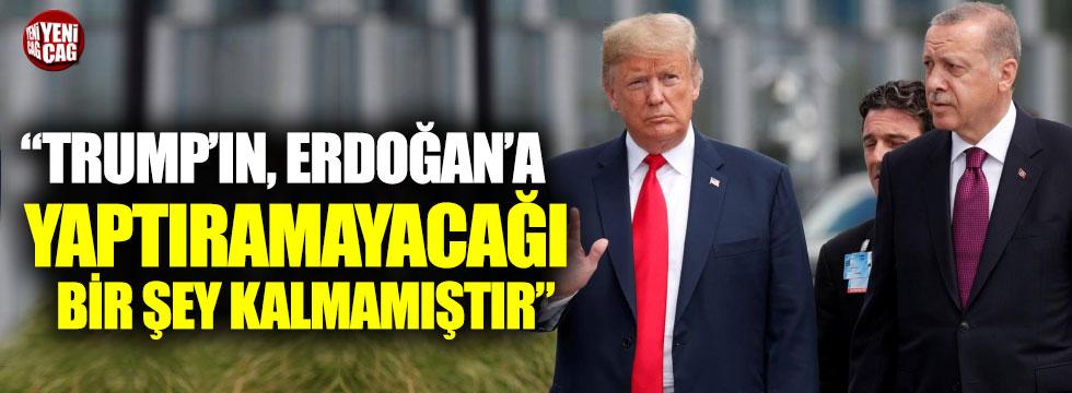 """""""Trump'ın isteyip de Erdoğan'a yaptıramayacağı bir şey kalmamıştır"""""""
