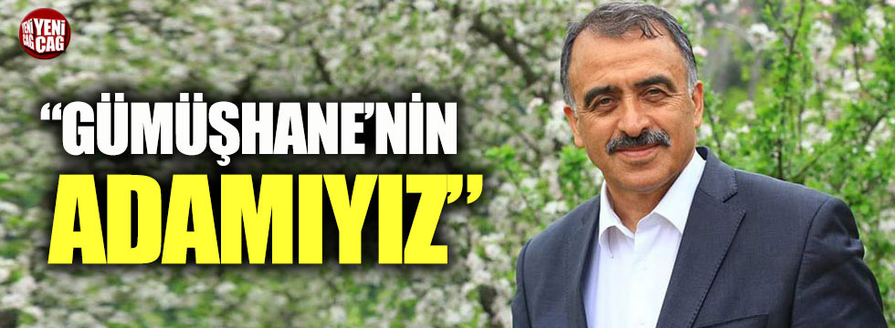 Mustafa Canlı: Gümüşhane'nin adamıyız