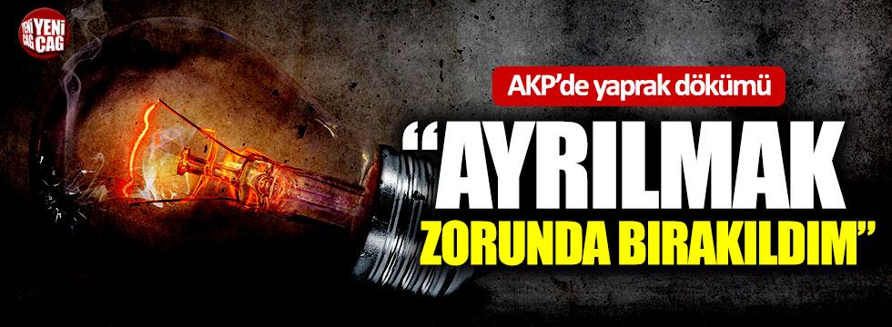 """""""AKP'den ayrılmak zorunda bırakıldım"""""""