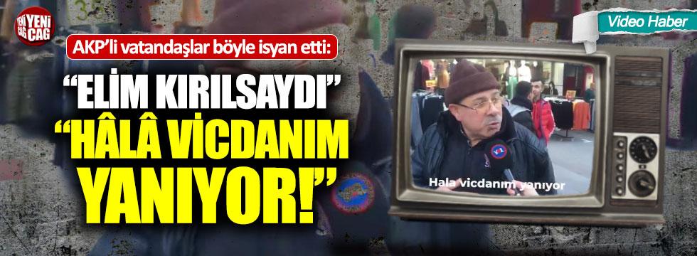 """AKP'li vatandaş böyle isyan etti: """"Elim kırılsaydı"""""""