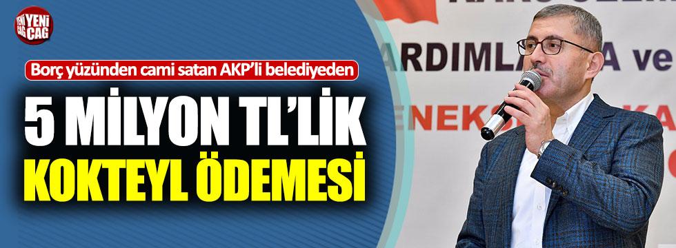 Cami satan AKP'li belediyeden 5 milyonluk kokteyl ödemesi