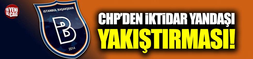 CHP'den Başakşehir'e iktidar yandaşı yakıştırması