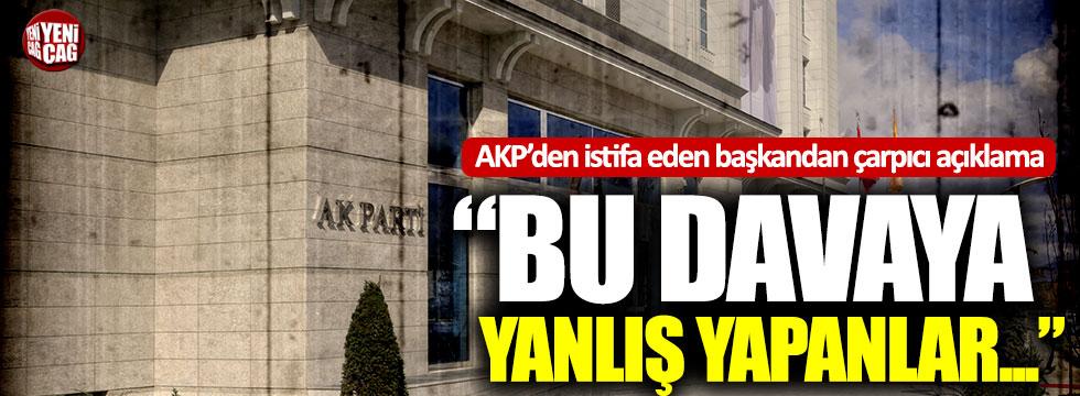 AKP'den istifa eden başkandan çarpıcı açıklama!