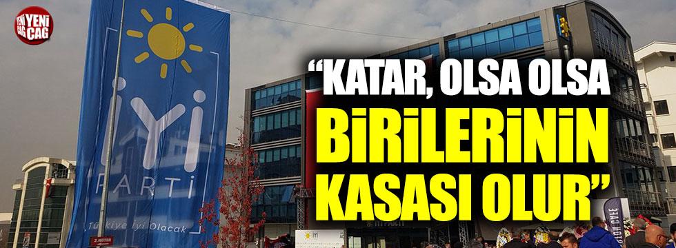 """İYİ Partili Türkkan: """"Katar, olsa olsa birilerinin kasası olur"""""""