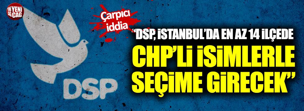 """""""DSP, İstanbul'da en az 14 ilçede CHP'li isimlerle seçime girecek"""""""