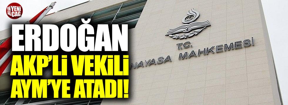 Erdoğan eski AKP'li vekili AYM'ye atadı!