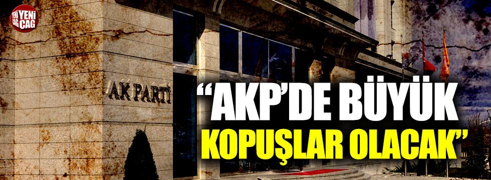 """""""AKP'de büyük kopuşlar olacak"""""""