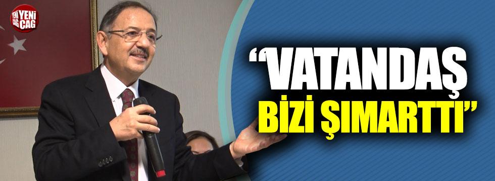 """Mehmet Özhaseki: """"Vatandaş bizi şımarttı"""""""
