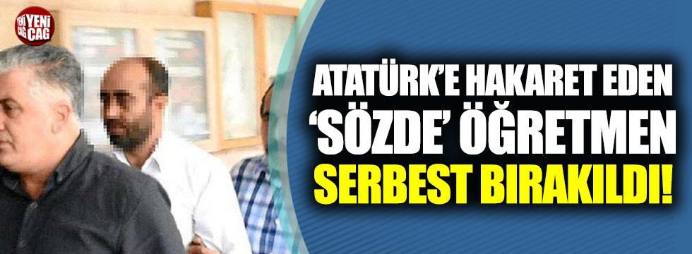 Atatürk'e hakaret eden sözde öğretmen serbest bırakıldı