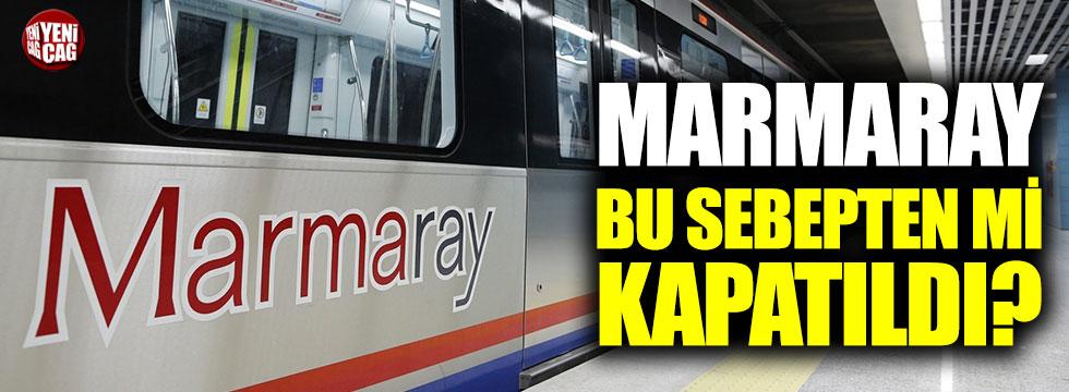 Marmaray bu sebepten mi kapatıldı?