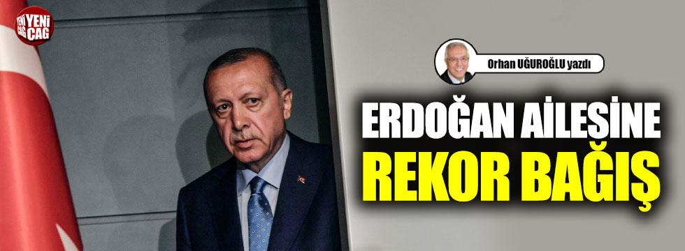 Erdoğan ailesine rekor bağış