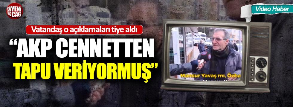 """""""AKP cennetten tapu veriyormuş"""""""