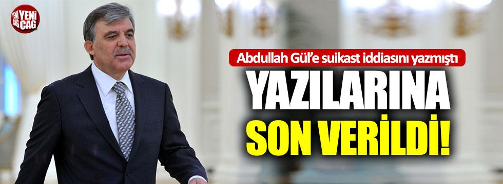 Abdullah Gül'e suikast iddiasını yazan Talat Atilla'nın işine son verildi
