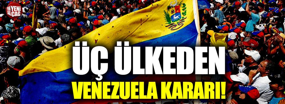 O üç ülkeden Venezuela kararı!