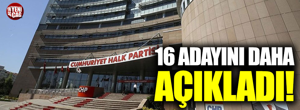 CHP'de 16 aday daha açıklandı