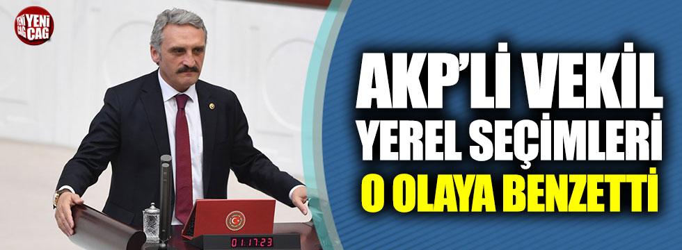 AKP'li vekil, yerel seçimleri 31 Mart Vakası'na benzetti