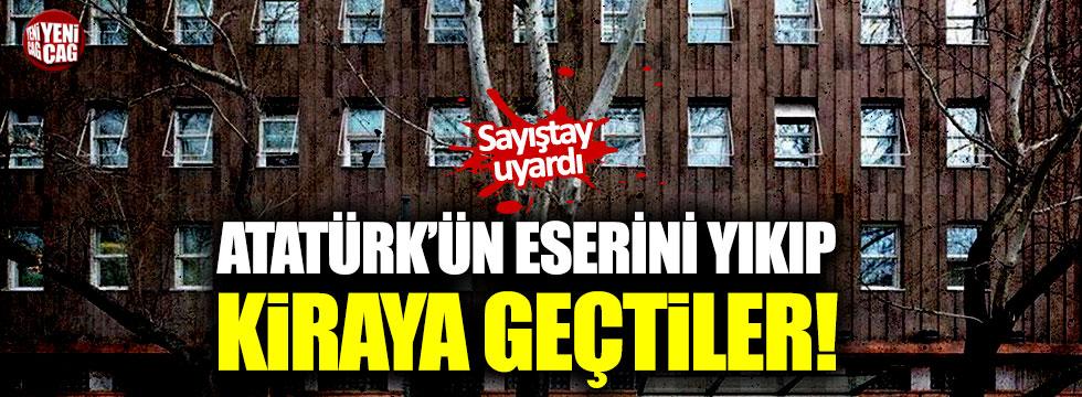 Atatürk'ün eserini yıktılar kiraya çıktılar! Sayıştay uyardı!