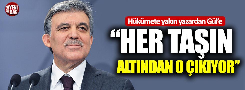 """Hükümete yakın yazardan Abdullah Gül'e:  """"Her taşın altından o çıkıyor"""""""
