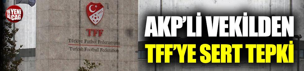 """AKP'li vekilden TFF'ye tepki: """"Defolun gidin"""""""