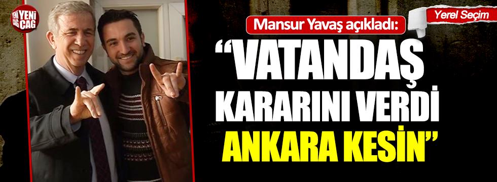 """Mansur Yavaş açıkladı: """"Vatandaş kararını verdi. Ankara kesin"""""""
