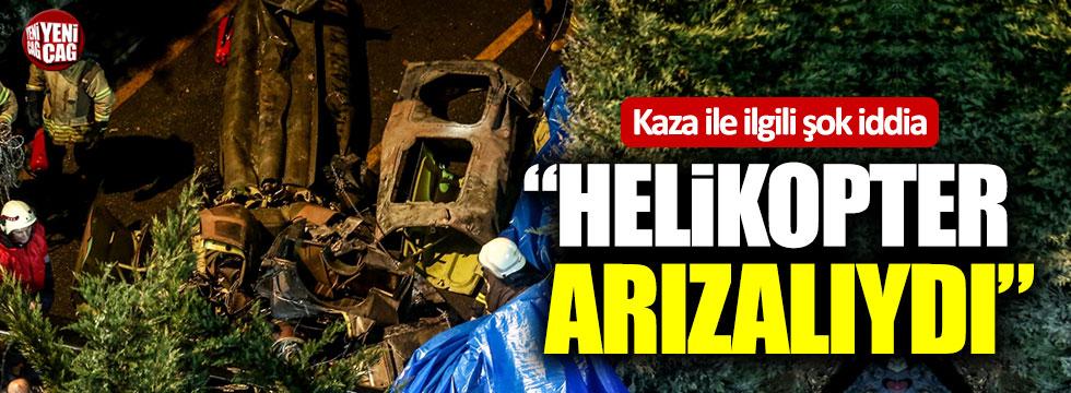 """Kaza ile ilgili şok iddia: """"Helikopter arızalıydı"""""""