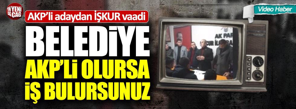 """AKP'li adaydan İŞKUR vaadi: """"Belediye AKP'li olursa iş bulursunuz"""""""