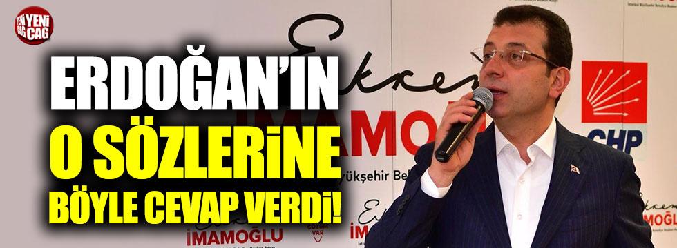 Ekrem İmamoğlu, Cumhurbaşkanı Erdoğan'ın o sözlerine yanıt verdi!