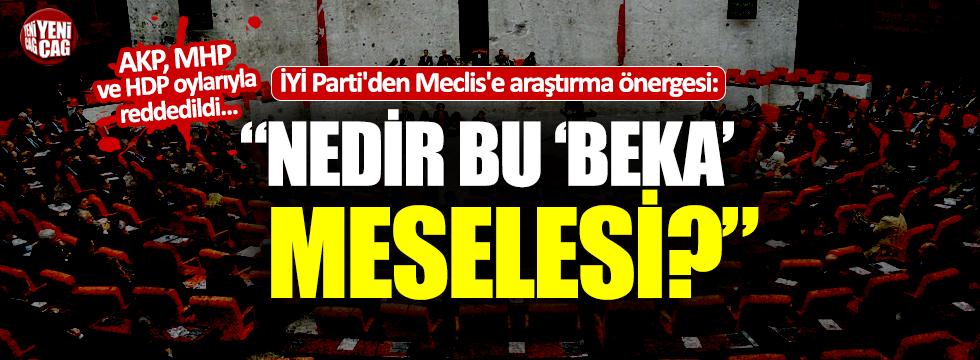 """İYİ Parti'den Meclis'e araştırma önergesi: """"Nedir bu 'beka' meselesi?"""""""