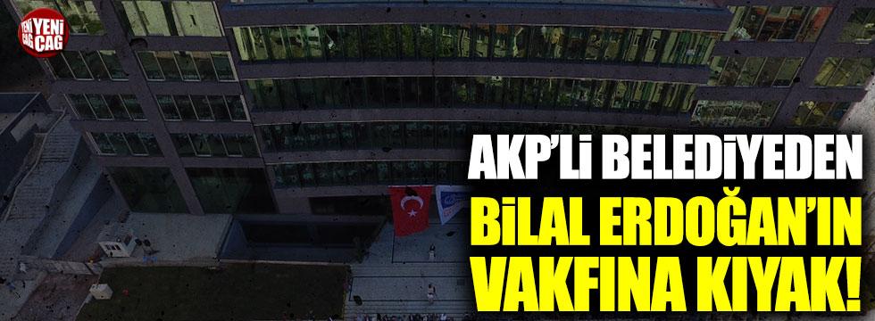 AKP'li belediyeden Bilal Erdoğan'ın vakfına kıyak!