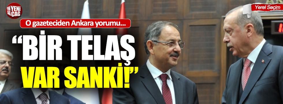 """""""Ankara'da bir telaş var sanki"""""""