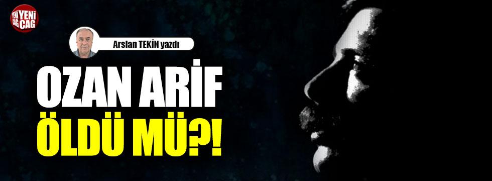 Ozan Arif öldü mü?!