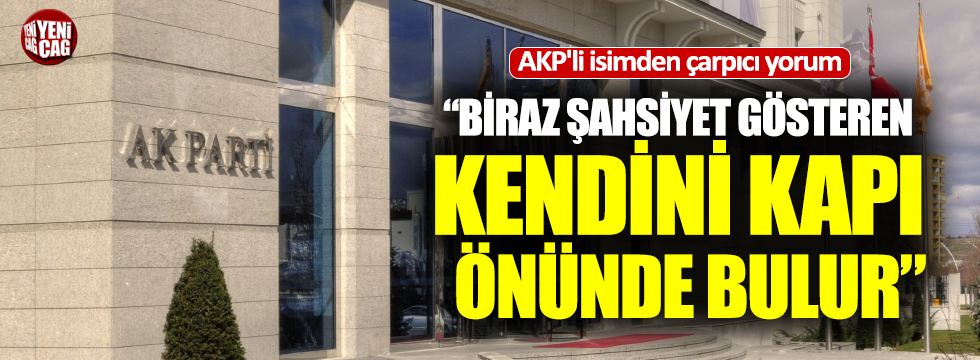 """AKP'li Selçuk Özdağ: """"Biraz şahsiyet gösteren kendini kapı önünde bulur"""""""