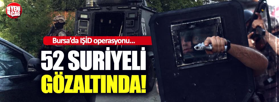 Bursa'da IŞİD operasyonu: 52 Suriyeli gözaltında